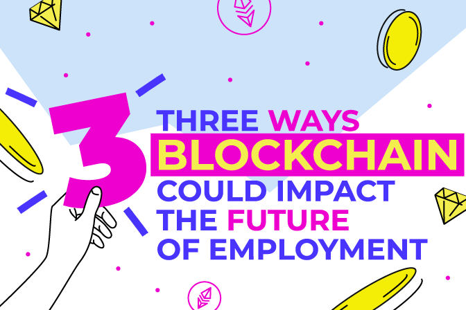 Three Ways Blockchain Could Impact The Future Of Employment